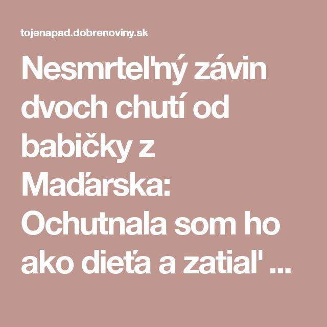 Nesmrteľný závin dvoch chutí od babičky z Maďarska: Ochutnala som ho ako dieťa a zatiaľ ho žiaden iný recept neprekonal!