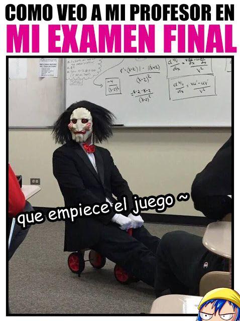 Como veo a mi profesor en mi examen final, QUE COMIENCE EL JUEGO.