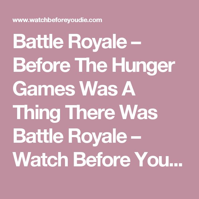 Battle Royale Before The Hunger Games Was A Thing There Was Battle Royale Watch