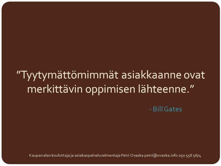 """""""Tyytymättömimmät asiakkaanne ovat merkittävin oppimisen lähteenne."""" - Bill Gates"""