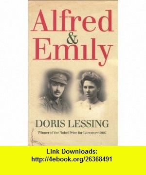 Alfred  Emily (9780007282708) Doris Lessing , ISBN-10: 0007282702  , ISBN-13: 978-0007282708 ,  , tutorials , pdf , ebook , torrent , downloads , rapidshare , filesonic , hotfile , megaupload , fileserve