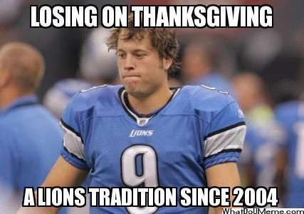 A Lions Tradition Since 2004 thanksgiving thanksgiving pictures funny thanksgiving pictures thanksgiving humor thanksgiving memes thanksgiving image quotes thanksgiving 2015 quotes funny thanksgiving images