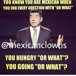 This repetitive phrase. | 26 Jokes Only Mexicans Will Understand. Open the link & read them all! They're hilarious!