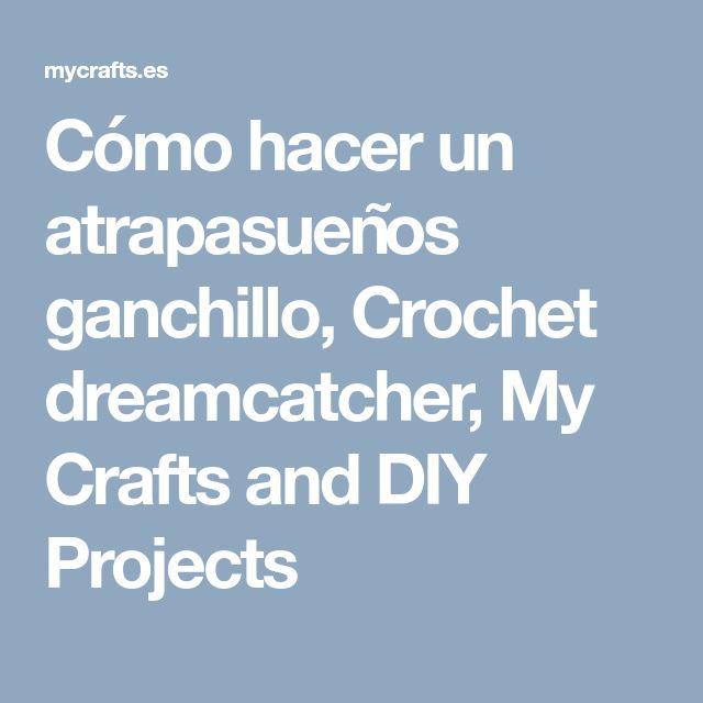 Cómo hacer un atrapasueños ganchillo, Crochet dreamcatcher, My Crafts and DIY Projects