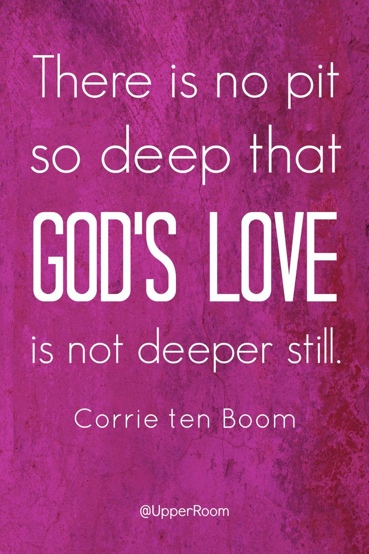 """There is no pit so deep that God s love is not deeper still """