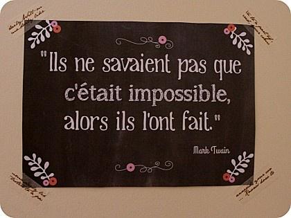 Ils ne savaient pas que c'était impossible, alors ils l'ont fait.  Mark Twain