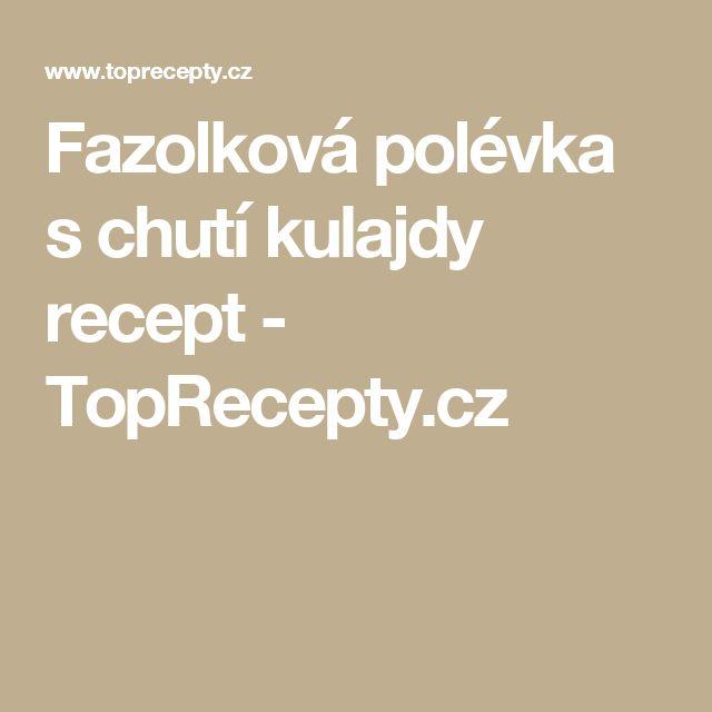 Fazolková polévka s chutí kulajdy recept - TopRecepty.cz