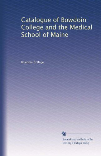 Catalogue of Bowdoin College and the Medical School of Maine (Volume 26)