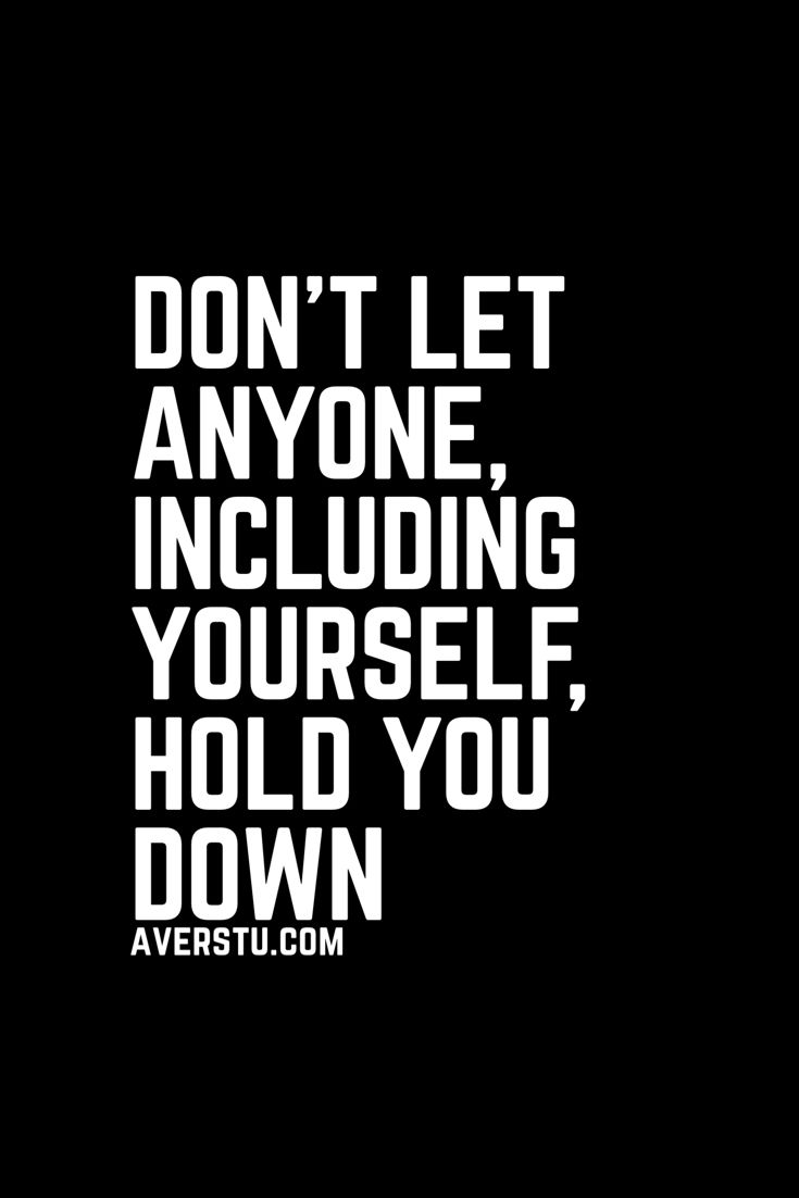 Don T Let Anyone Including Yourself Hold You Down Little Things Quotes Love Yourself Quotes Quotations