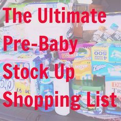 The BEST list for stocking up before baby! Includes a printable shopping list!<---OMG!! This is amazing!! Here is a woman that thinks like me!