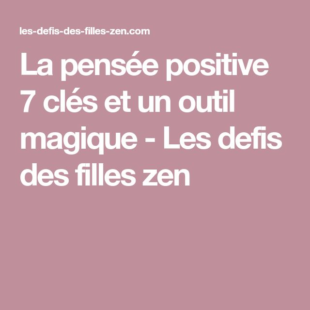 La pensée positive 7 clés et un outil magique - Les defis des filles zen