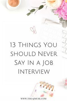 13 things you should never say in a job interview! | career | job hunting | resume | cover letter | how to get hired | job application