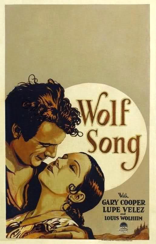 The Wolf Song (1929) Stars: Gary Cooper, Lupe Velez, Louis Wolheim,	George Regas, Constantine Romanoff ~ Director: Victor Fleming