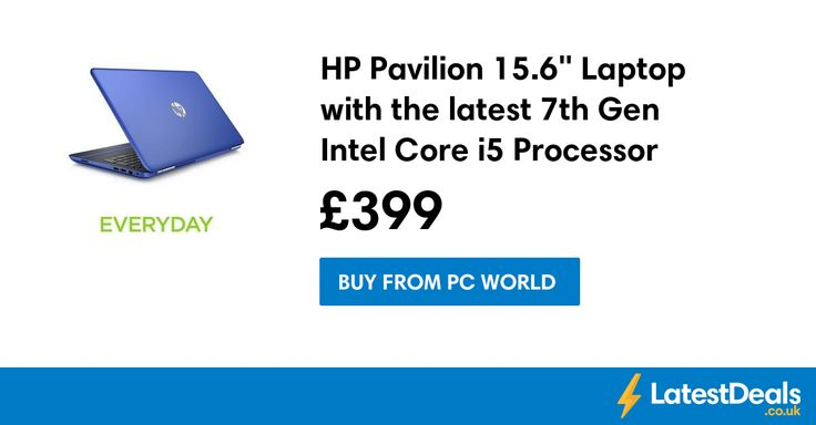 """HP Pavilion 15.6"""" Laptop with the latest 7th Gen Intel Core i5 Processor, £399 at PC World"""