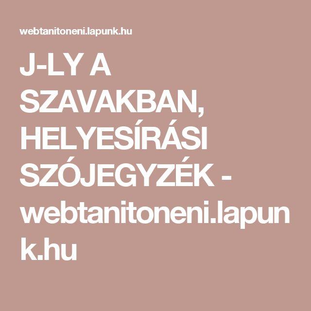 J-LY A SZAVAKBAN, HELYESÍRÁSI SZÓJEGYZÉK - webtanitoneni.lapunk.hu