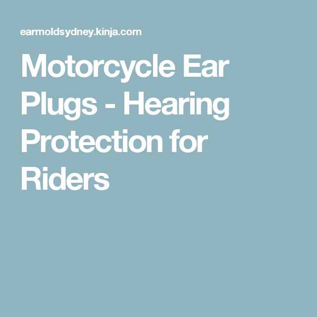 Motorcycle Ear Plugs - Hearing Protection for Riders