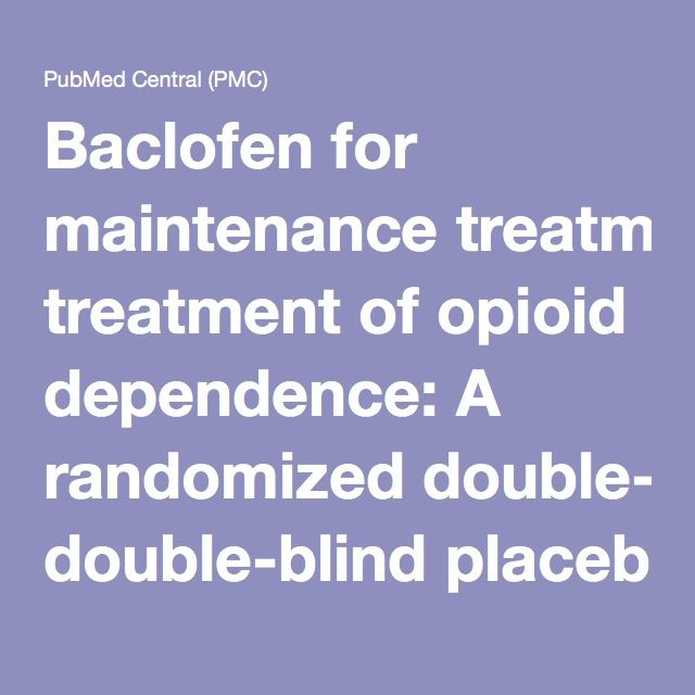 Baclofen for maintenance treatment of opioid dependence: A randomized double-blind placebo-controlled clinical trial…