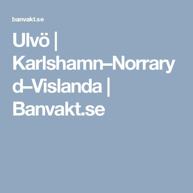 Ulvö | Karlshamn–Norraryd–Vislanda | Banvakt.se