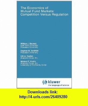 The Economics of Mutual Fund Markets Competition Versus Regulation (Rochester Studies in Managerial Economics and Policy) (9780792390435) William J. Baumol, Stephen M. Goldfeld, Lilli A. Gordon, Michael Koehn , ISBN-10: 0792390431  , ISBN-13: 978-0792390435 ,  , tutorials , pdf , ebook , torrent , downloads , rapidshare , filesonic , hotfile , megaupload , fileserve