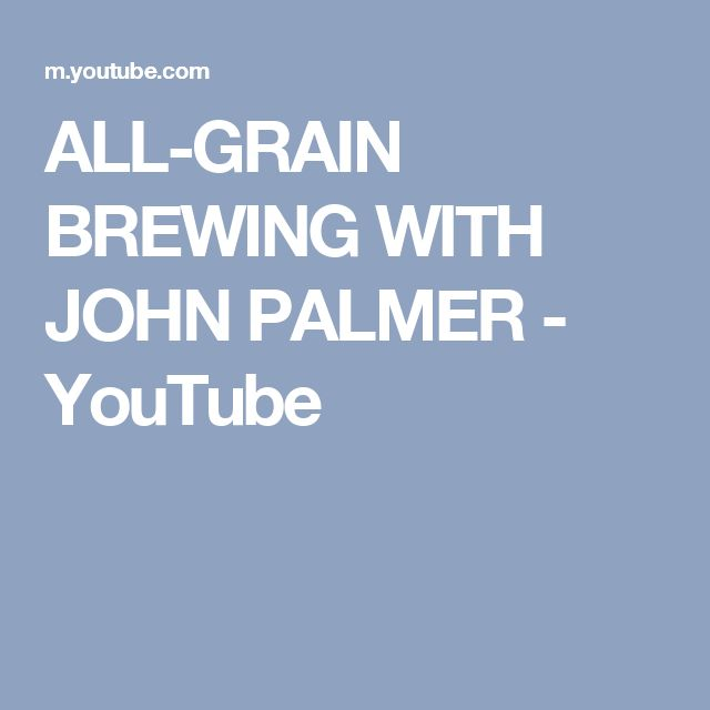 ALL-GRAIN BREWING WITH JOHN PALMER - YouTube
