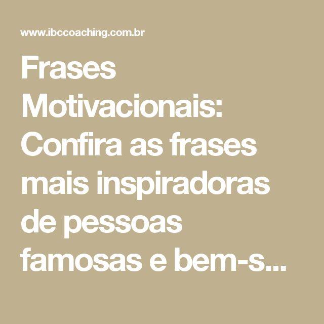 Frases Motivacionais: Confira as frases mais inspiradoras de pessoas famosas e bem-sucedidas | IBC Coaching