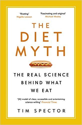 The Diet Myth: The Real Science Behind What We Eat eBook: Tim Spector: Amazon.com.au: Kindle Store