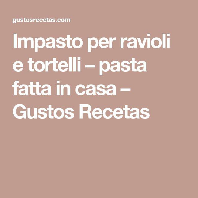 Impasto per ravioli e tortelli – pasta fatta in casa – Gustos Recetas