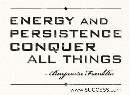 Energy and Persistence Conquer All Things ~ Benjamin