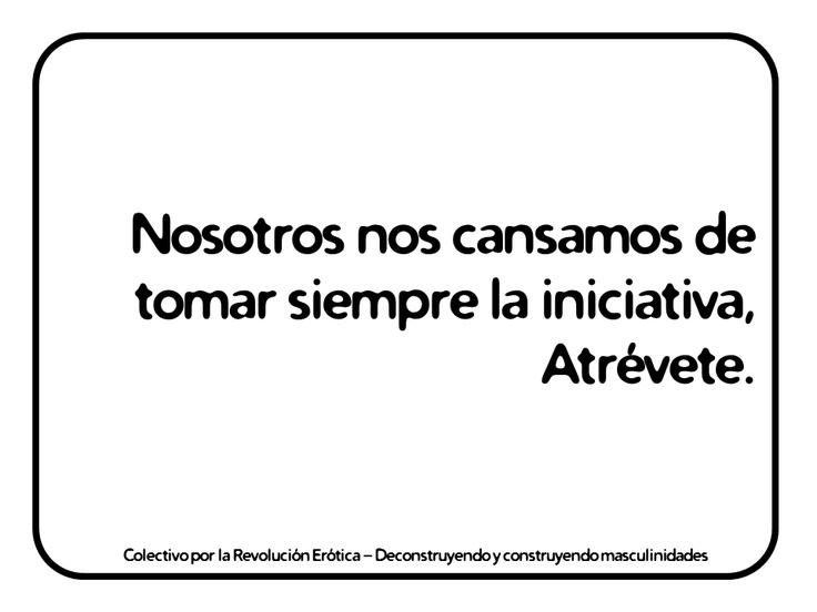 """""""Nosotros nos cansamos de tomar siempre la iniciativa. Atrévete.""""   @eldivanrojo #RevolucionErotica #Masculinidades"""