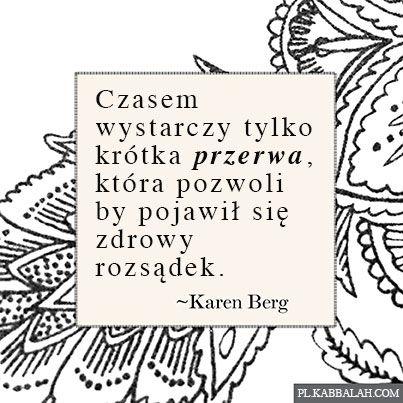 Czasem wystarczy tylko krótka przerwa, która pozwoli by pojawił się zdrowy rozsądek. Karen Berg
