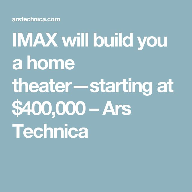 IMAX will build you a home theater—starting at $400,000 – Ars Technica