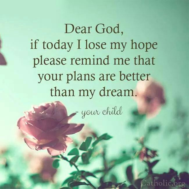 God, remind me that your plans are better than my dreams!