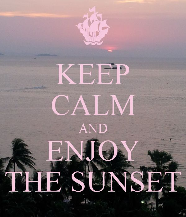 KEEP CALM AND ENJOY THE SUNSET