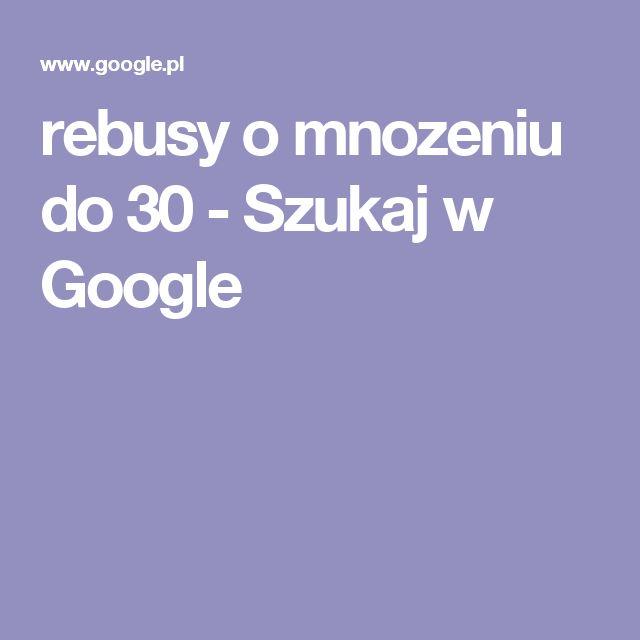 rebusy o mnozeniu do 30 - Szukaj w Google