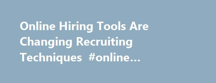 Online Hiring Tools Are Changing Recruiting Techniques #online #recruiting #software http://uganda.nef2.com/online-hiring-tools-are-changing-recruiting-techniques-online-recruiting-software/  # The New York Times Online Hiring Tools are Changing Recruiting Techniques May 15, 2013 It can seem improbable given the still-sluggish monthly unemployment reports, but in some sectors small businesses are desperate to find qualified candidates to fill jobs. Opower. a 354-person software company that…