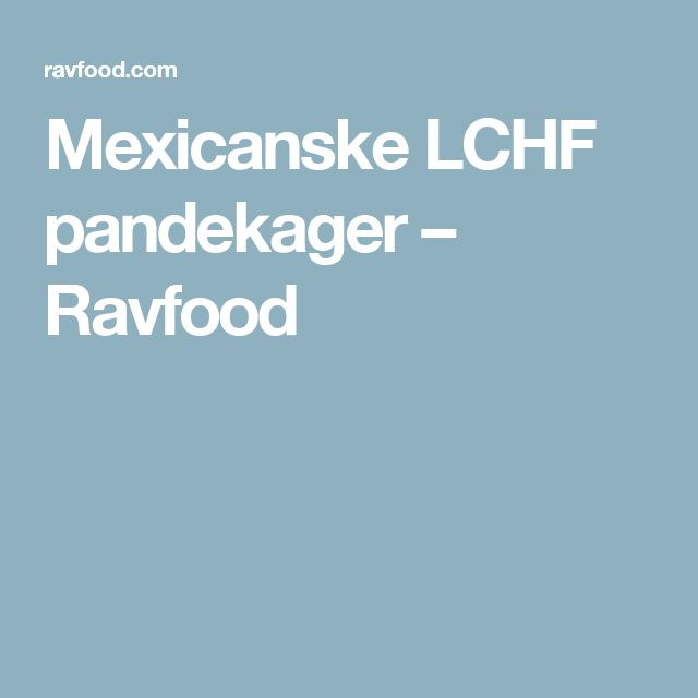 Mexicanske LCHF pandekager – Ravfood