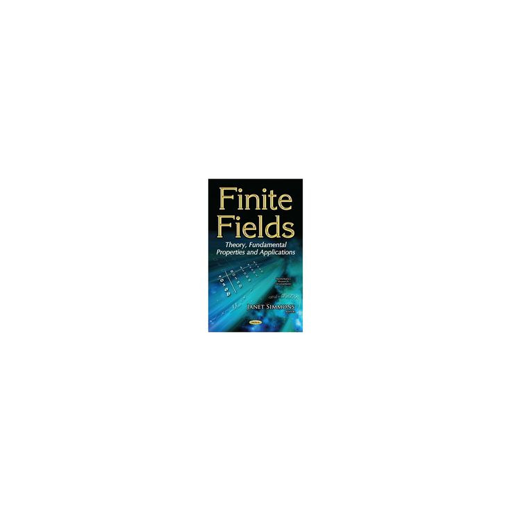 Finite Fields : Theory, Fundamental Properties and Applications (Paperback)