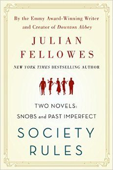 Society Rules: Two Novels: Snobs and Past Imperfect: Julian Fellowes: 9781250119612: Amazon.com: Books 7-5-16