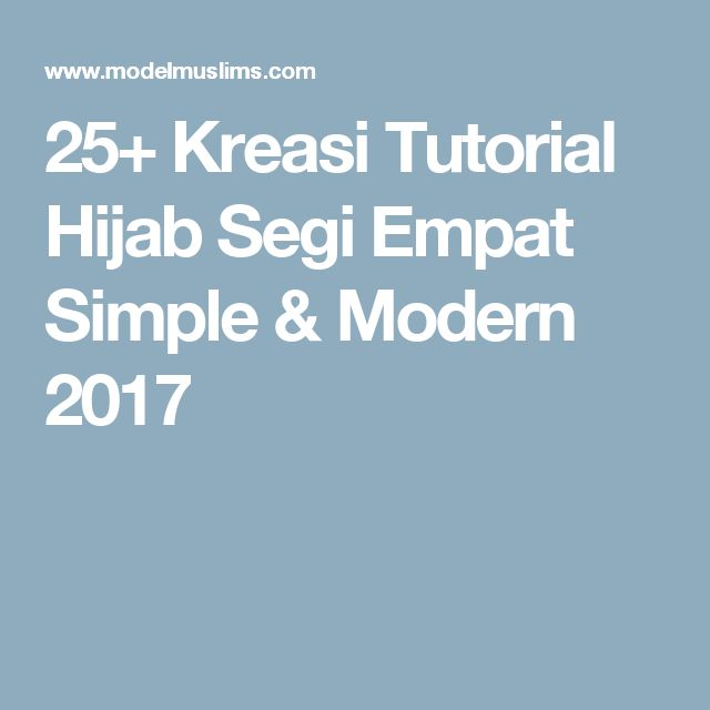 25+ Kreasi Tutorial Hijab Segi Empat Simple & Modern 2017