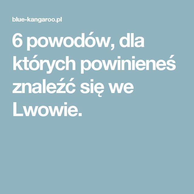 6 powodów, dla których powinieneś znaleźć się we Lwowie.
