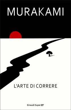Murakami Haruki, L'arte di correre, Super ET - DISPONIBILE ANCHE IN EBOOK