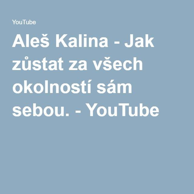 Aleš Kalina - Jak zůstat za všech okolností sám sebou. - YouTube