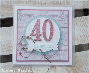 Liebes Papier...: 40 ist das Neue 30... Karte zum 40. Geburtstag
