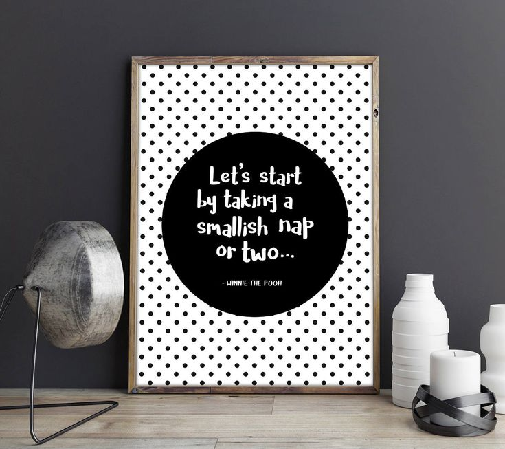Black and white poster with the cute Winnie the Pooh quote 'Let's Start By Taking a Smallish Nap or Two'. Goes well with other black and white posters for children. Put the print in a black or white frame and make a wall art collage in the children's room.