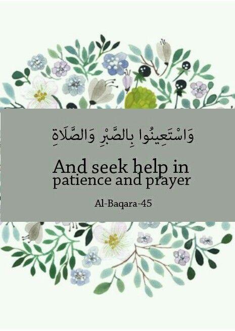And seek help in patience and prayer.(Mohonlah pertolongon dengan jalan sabar dan mendirikan solat).al Baqarah:45