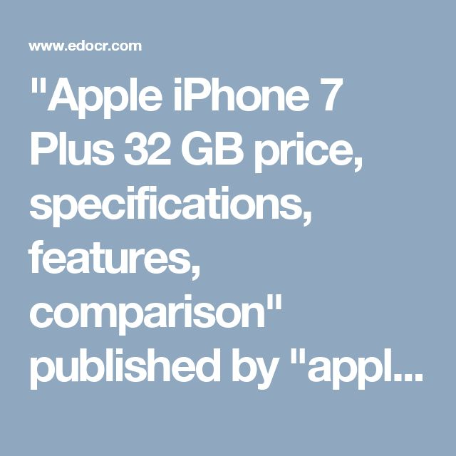 """Apple iPhone 7 Plus 32 GB price, specifications, features, comparison"" published by ""applepricelist"" on @edocr"