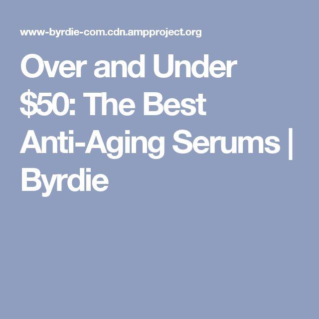 Over and Under $50: The Best Anti-Aging Serums | Byrdie
