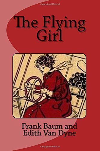 The Flying Girl by Frank Baum https://www.amazon.com/dp/1540538702/ref=cm_sw_r_pi_dp_x_rRzrybYNKB4E8