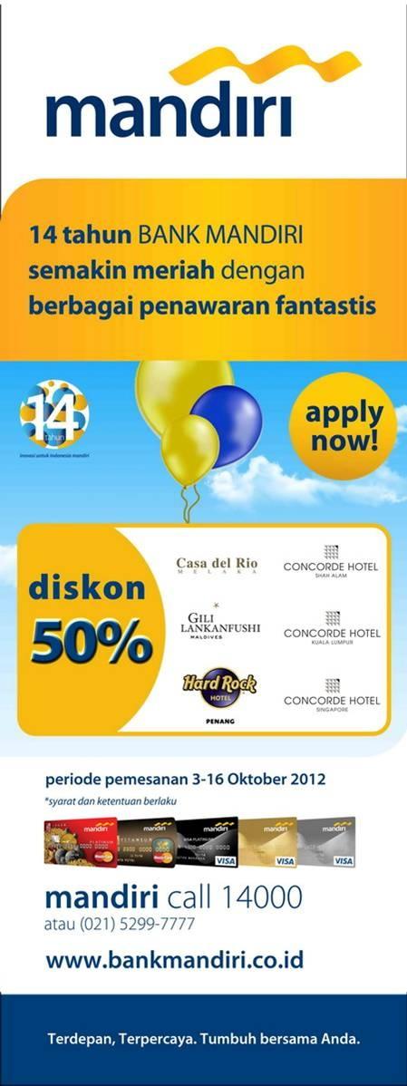 14 tahun Bank Mandiri - diskon 50% dengan mandiri kartu kredit, periode pemesanan: 3-16 oktober 2012, info: mandiri call 14000 www.bankmandiri.co.id