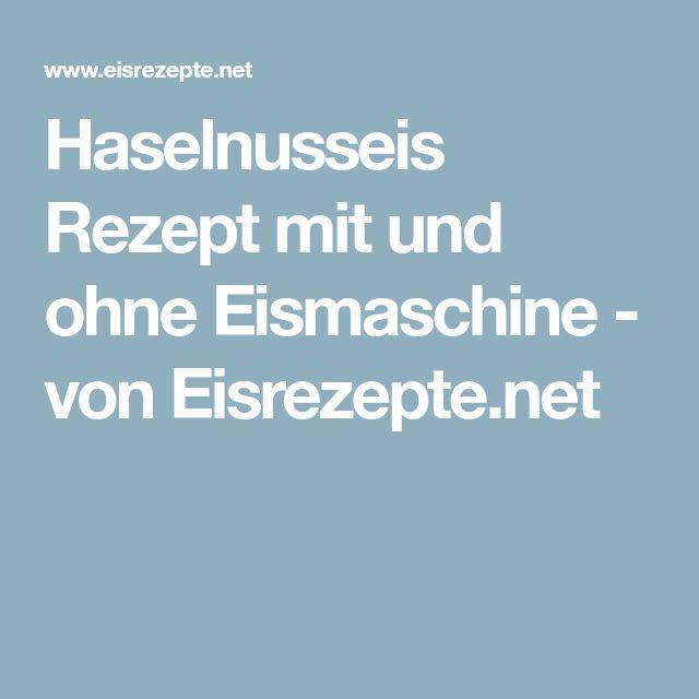 Haselnusseis Rezept mit und ohne Eismaschine - von Eisrezepte.net